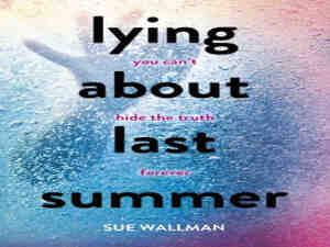 lying-about-last-summer-by-sue-wallman