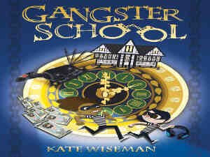 Gangster School by Kate Wiseman