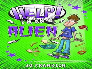 Help! I'm an Alien by Jo Franklin
