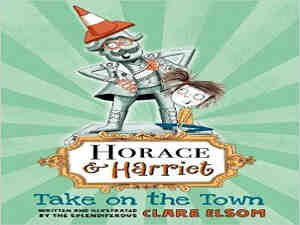 Horace and Harriet Take on the Town by Clare Elsom