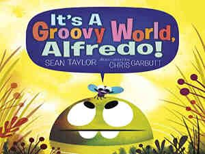 It's a Groovy World, Alfredo! by Sean Taylor and Chris Garbutt