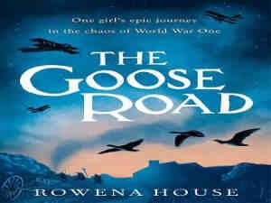 The Goose Road by Rowena House
