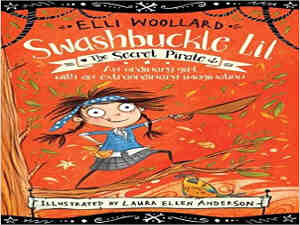 The Secret Pirate (Swashbuckle Lil The Secret Pirate) by Elli Woollard