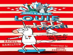 Unicorn in New York Louie Lets Loose! by Rachel Hamilton