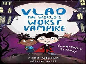 Fang-tastic Friends (Vlad the World's Worst Vampire) by Anna Wilson