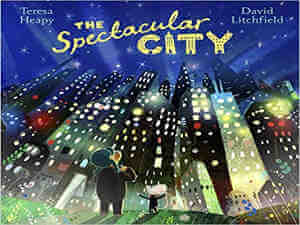 The Spectacular City by Teresa Heapy and David Litchfield