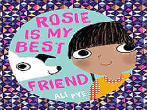 Rosie is my best friend by Ali Pye