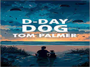 D-Day Dog by Tom Palmer