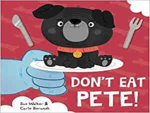 Don't Eat Pete! by Sue Walker and Carlo Beranek