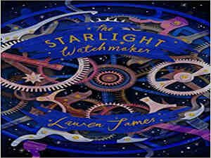 The Starlight Watchmaker by Lauren James