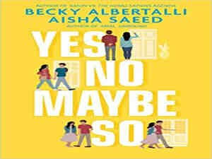 Yes, No, Maybe So by Becky Albertalli and Aisha Saeed