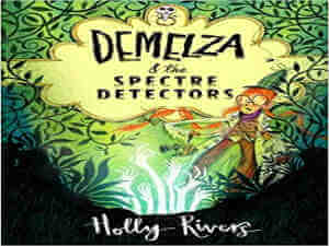 Demelza and the Spectre Detectors by Holly Rivers