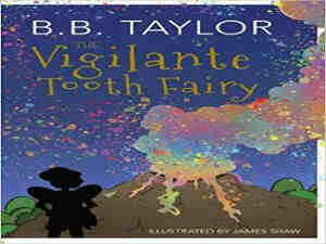 The Vigilante Tooth Fairy by B B Taylor