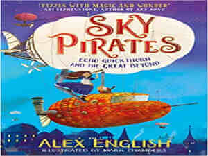 Sky Pirates: Echo Quickthorn and the Great Beyond by Alex English